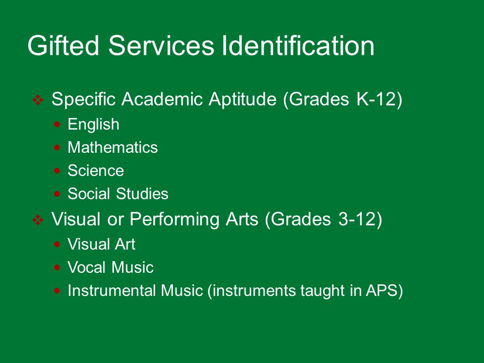 Gifted Services Identification  Specific Academic Aptitude (Grades K-12) English Mathematics Science Social Studies  Visual or Performing Arts (Grad
