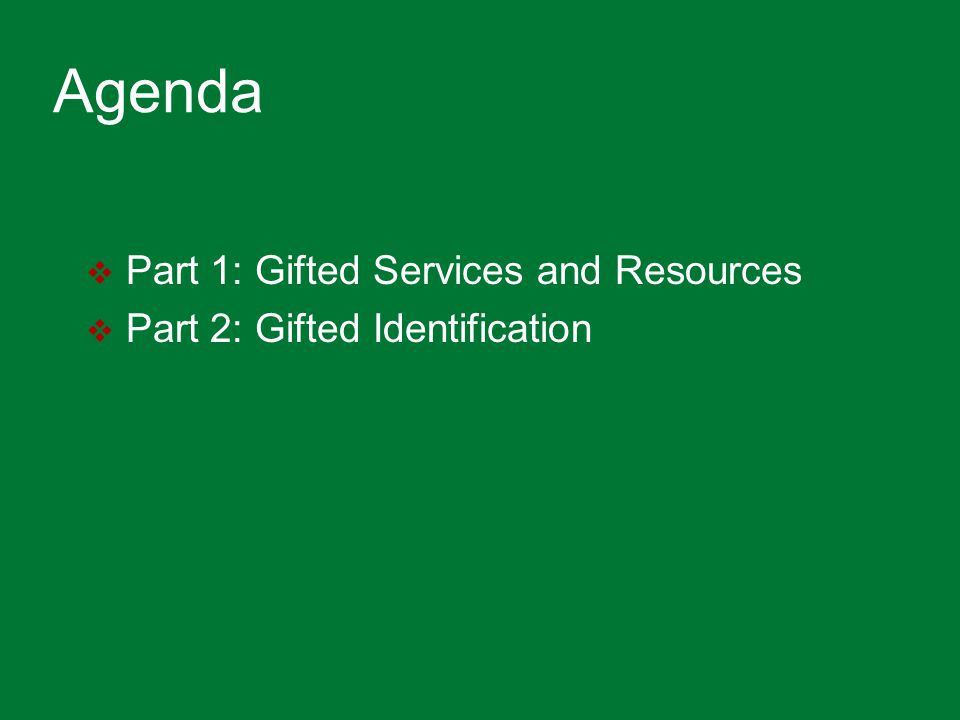 Agenda  Part 1: Gifted Services and Resources  Part 2: Gifted Identification