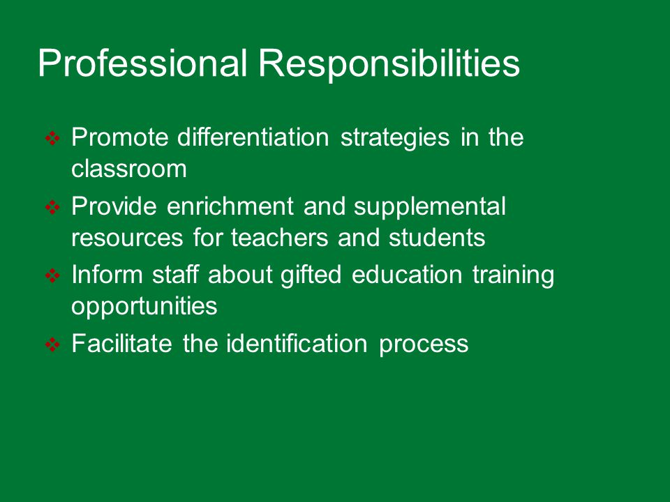 Professional Responsibilities  Promote differentiation strategies in the classroom  Provide enrichment and supplemental resources for teachers and s