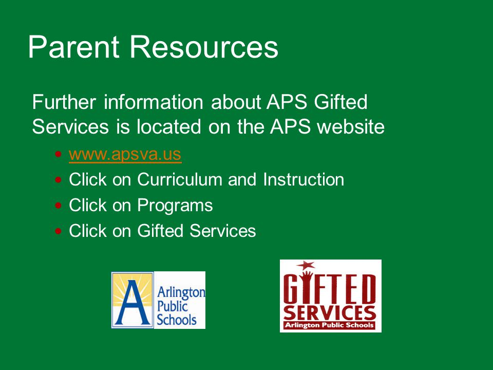 Parent Resources Further information about APS Gifted Services is located on the APS website www.apsva.us Click on Curriculum and Instruction Click on