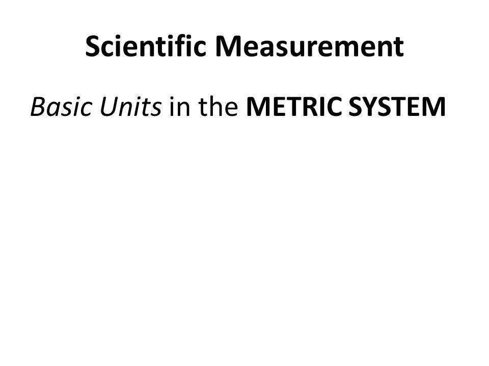 Scientific Measurement Basic Units in the METRIC SYSTEM