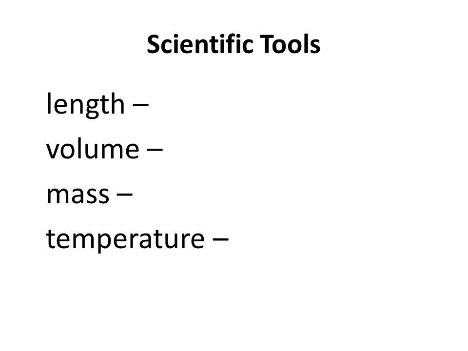 Scientific Tools length – volume – mass – temperature –