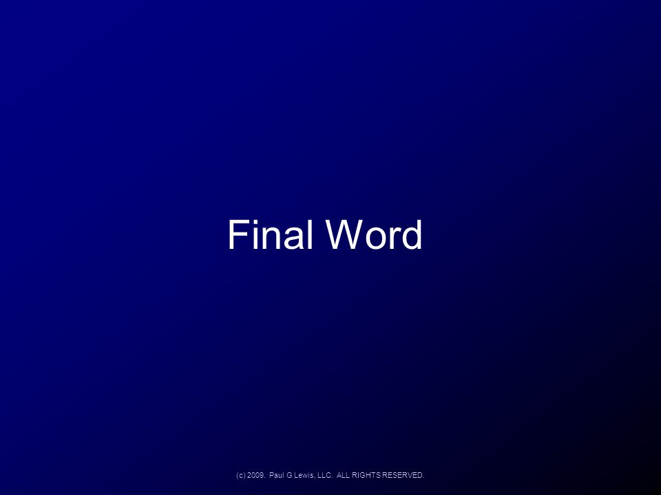 Final Word (c) 2009. Paul G Lewis, LLC. ALL RIGHTS RESERVED.