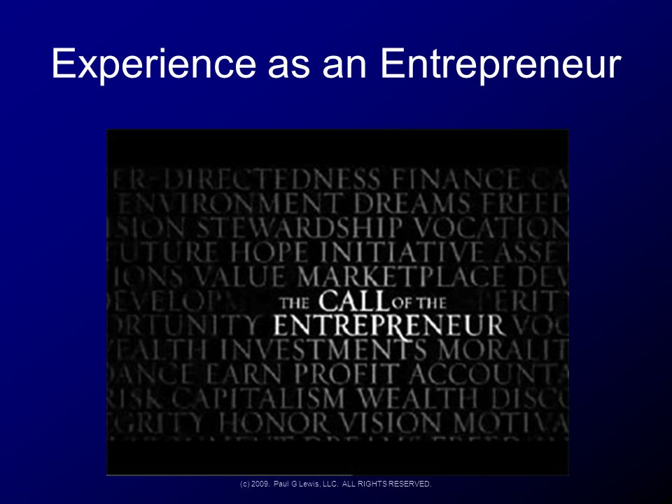 Experience as an Entrepreneur (c) 2009. Paul G Lewis, LLC. ALL RIGHTS RESERVED.