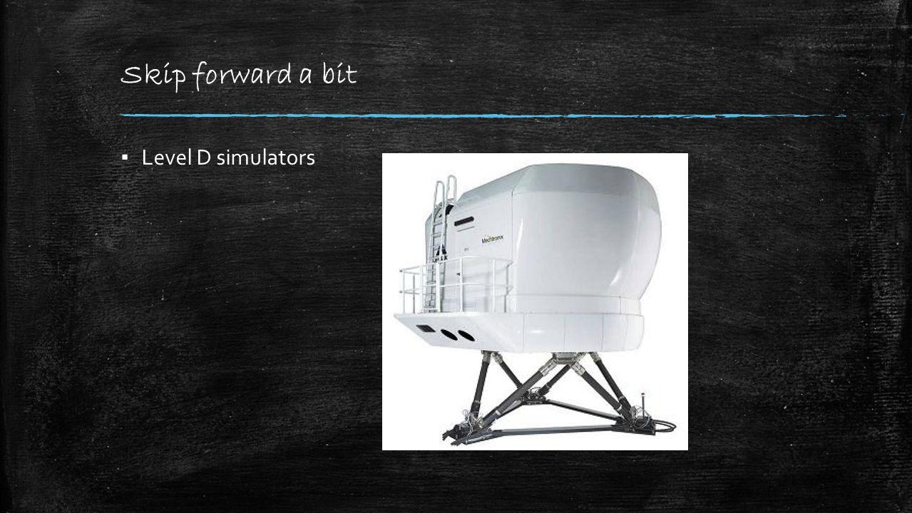Skip forward a bit ▪ Level D simulators