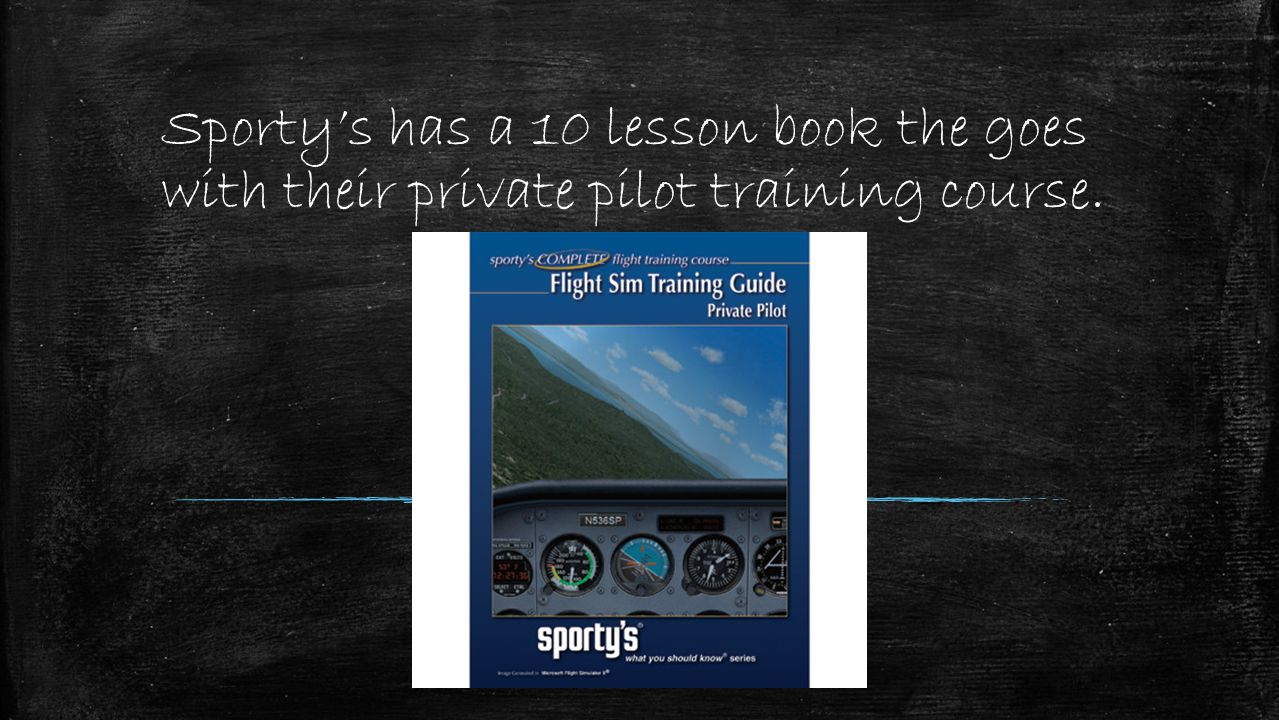 Sporty's has a 10 lesson book the goes with their private pilot training course.
