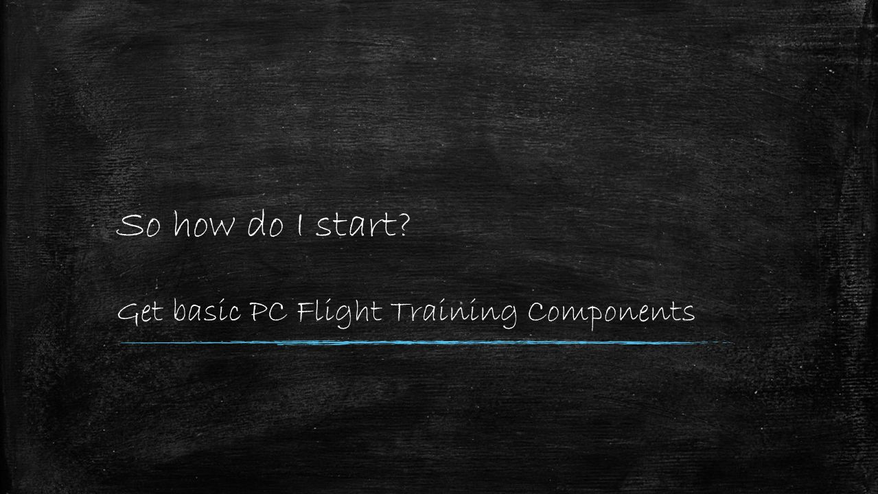 So how do I start Get basic PC Flight Training Components