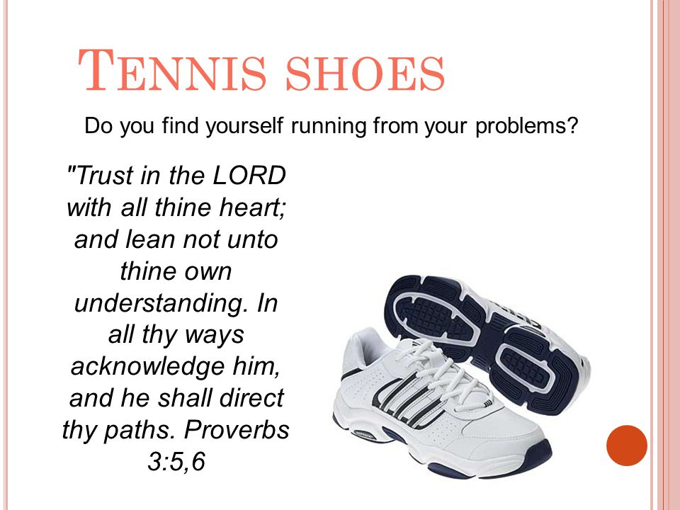 T ENNIS SHOES Do you find yourself running from your problems?