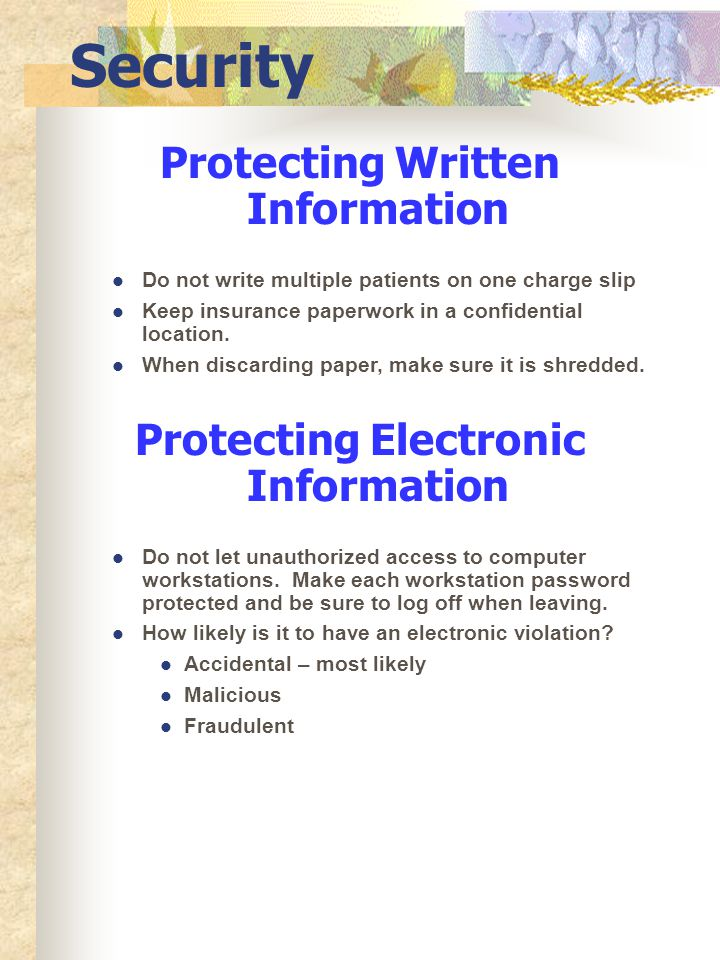 Protecting Verbal Information Never discuss patient information with anyone other than the patient, or anyone who has a need to know basis. Avoid disc