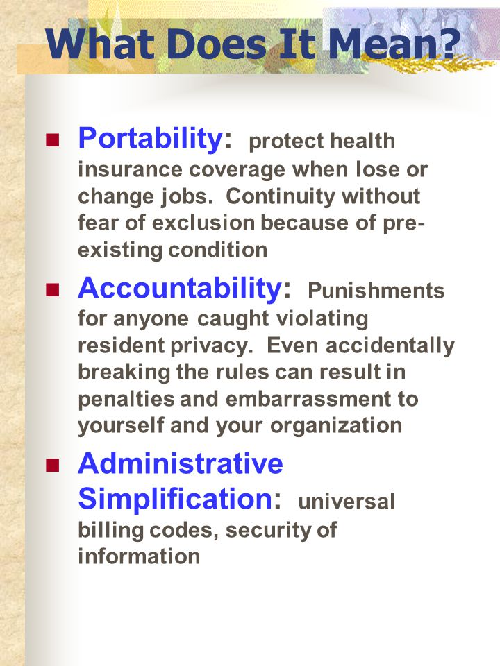 What Is HIPAA? Health Insurance Portability and Accountability Act of 1996 The Health Insurance Portability and Accountability Act of 1996(HIPAA), was