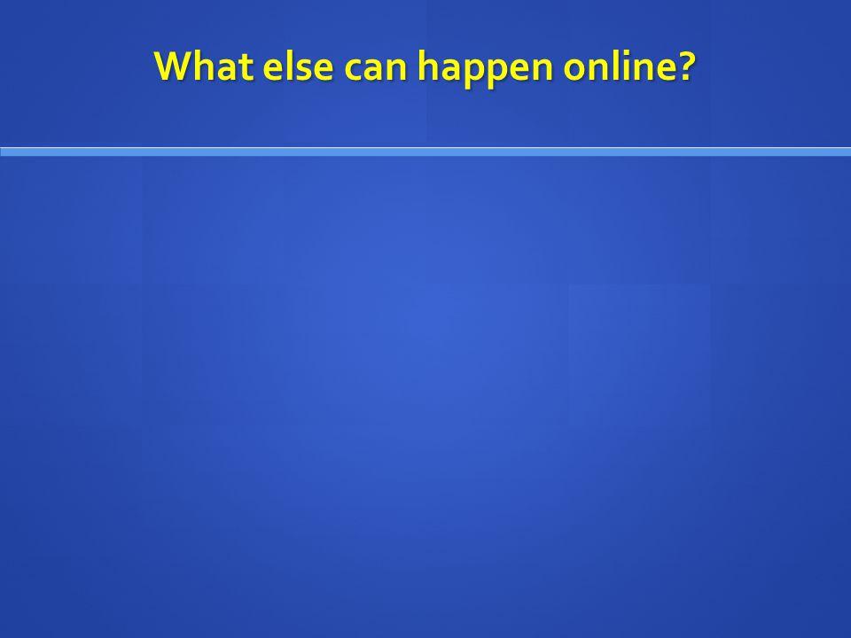 What else can happen online?