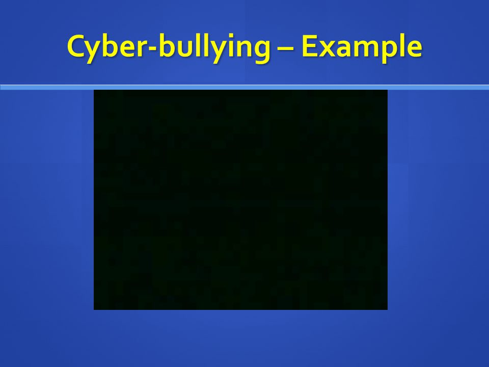 Cyber-bullying – Example
