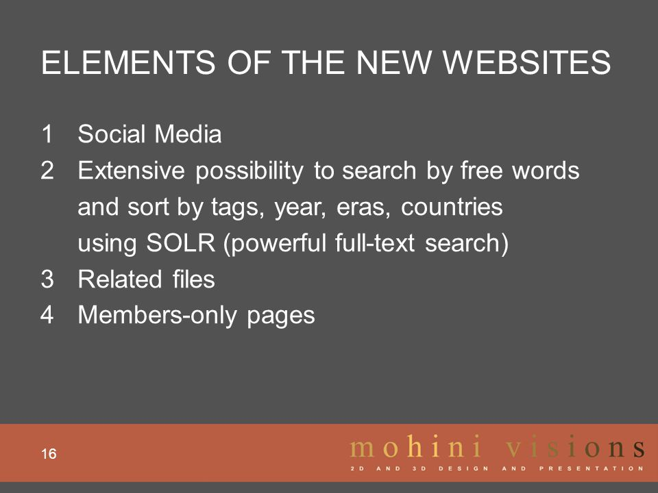 ELEMENTS OF THE NEW WEBSITES 16 1Social Media 2Extensive possibility to search by free words and sort by tags, year, eras, countries using SOLR (power