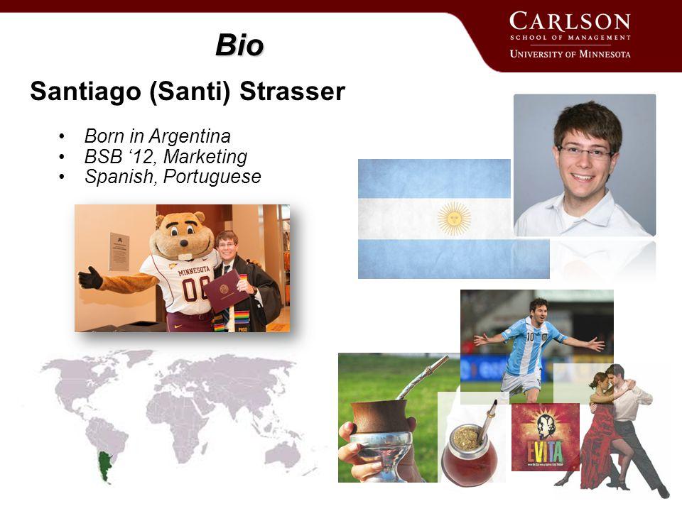 Bio Santiago (Santi) Strasser Born in Argentina BSB '12, Marketing Spanish, Portuguese