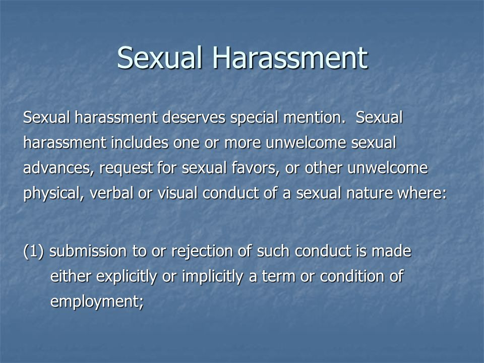 Sexual Harassment Sexual harassment deserves special mention.