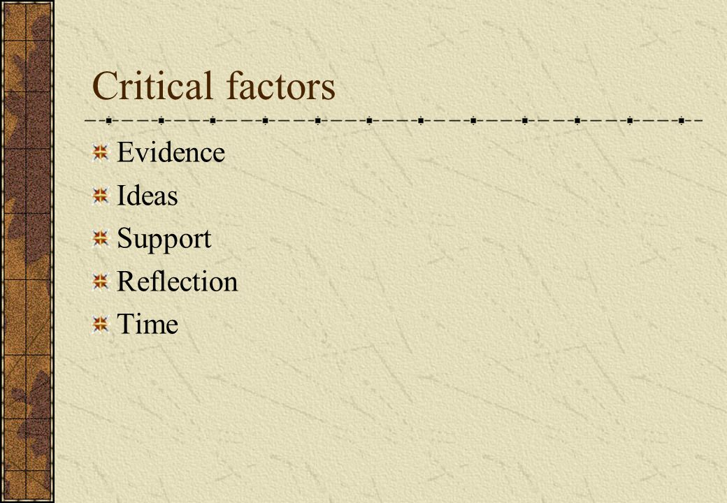 Critical factors Evidence Ideas Support Reflection Time