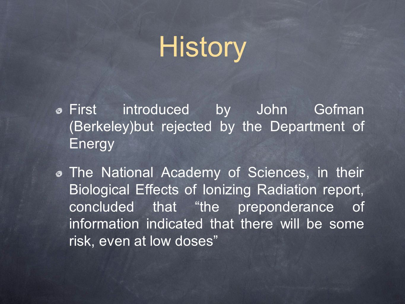 History First introduced by John Gofman (Berkeley)but rejected by the Department of Energy The National Academy of Sciences, in their Biological Effec