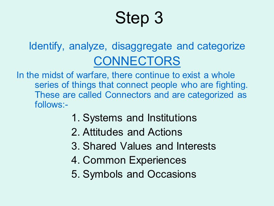 Step 3 Identify, analyze, disaggregate and categorize CONNECTORS In the midst of warfare, there continue to exist a whole series of things that connec