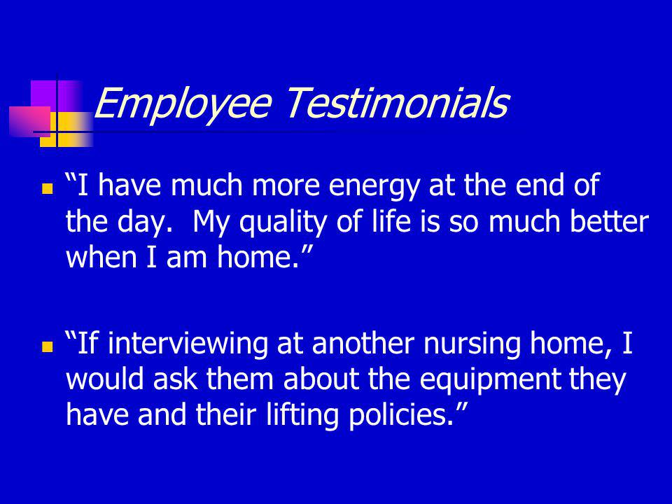 Employee Testimonials I have much more energy at the end of the day.