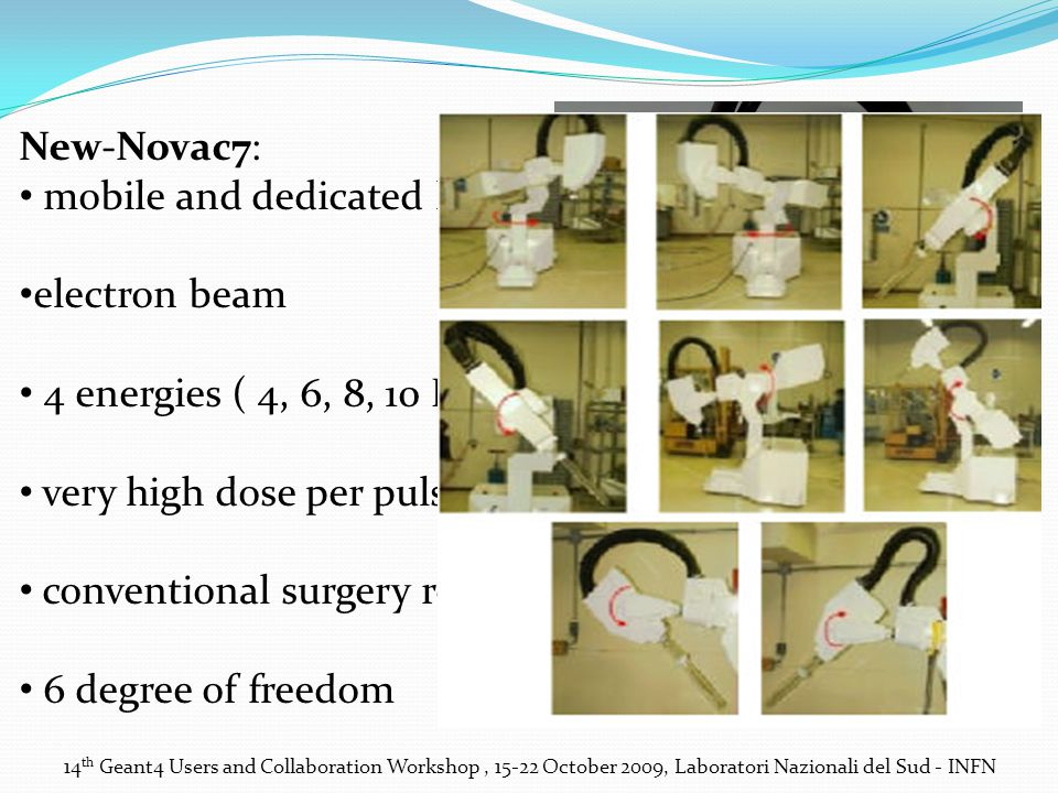 New-Novac7: mobile and dedicated linac electron beam 4 energies ( 4, 6, 8, 10 MeV) very high dose per pulse conventional surgery room 6 degree of free