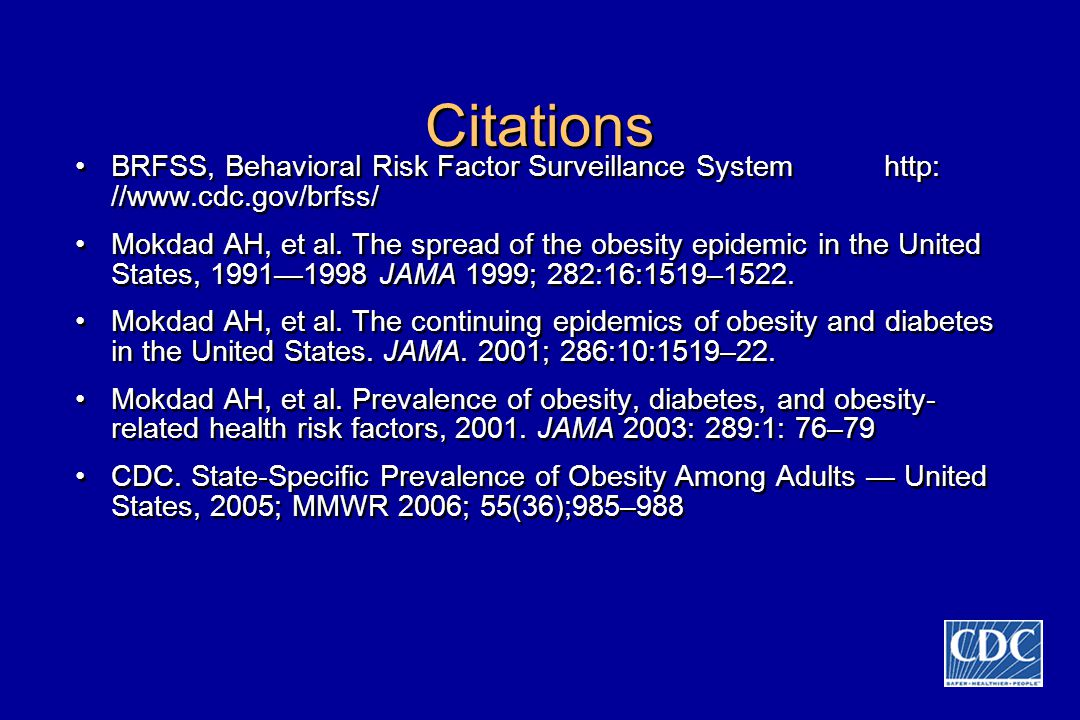 Citations BRFSS, Behavioral Risk Factor Surveillance System http: //www.cdc.gov/brfss/ Mokdad AH, et al.