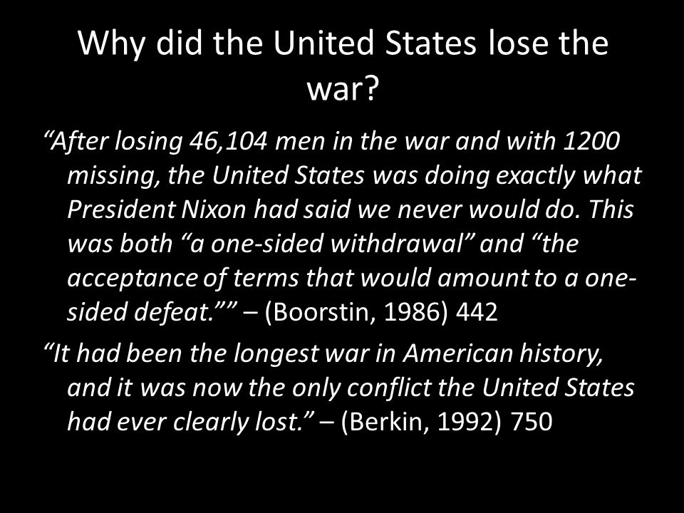 """Why did the United States lose the war? """"After losing 46,104 men in the war and with 1200 missing, the United States was doing exactly what President"""