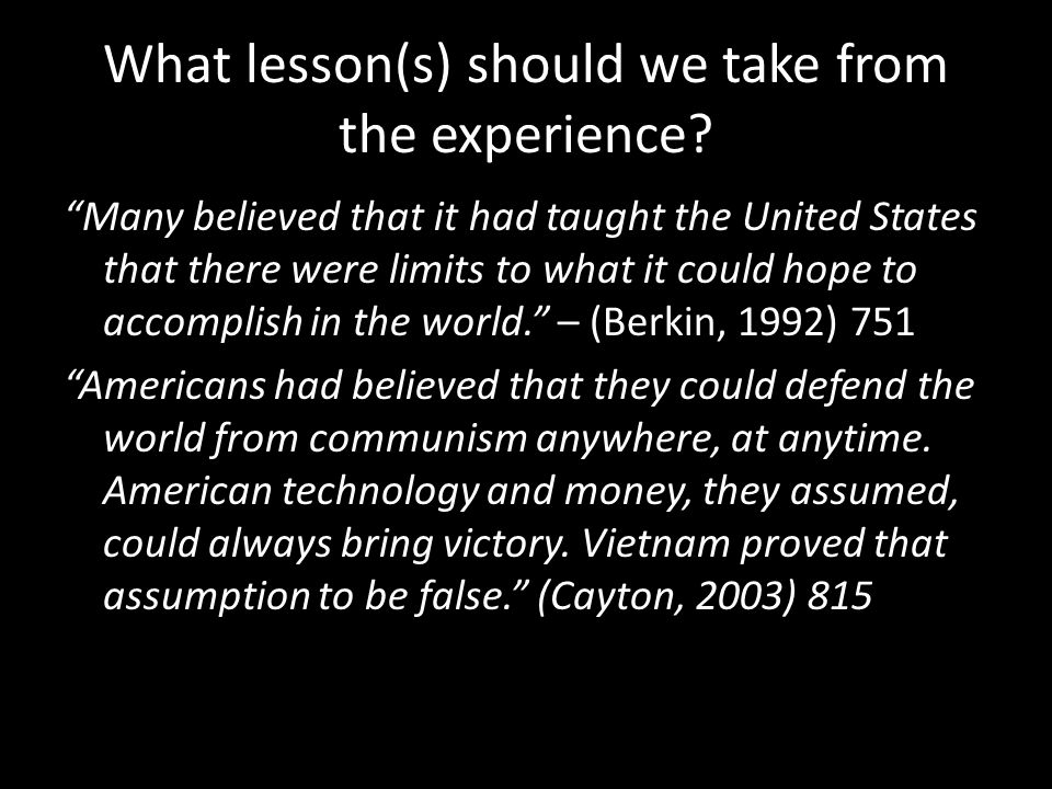 """What lesson(s) should we take from the experience? """"Many believed that it had taught the United States that there were limits to what it could hope to"""