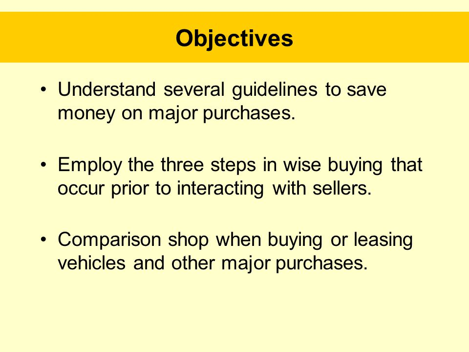 Objectives Negotiate effectively and make intelligent decisions when undertaking major expenditures.
