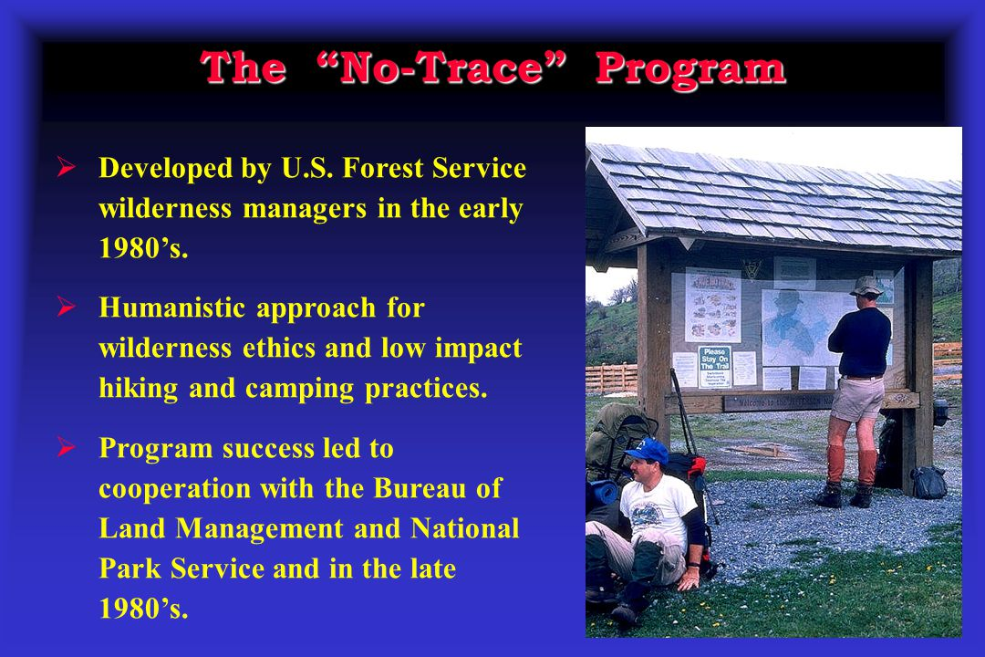The No-Trace Program  Developed by U.S.Forest Service wilderness managers in the early 1980's.