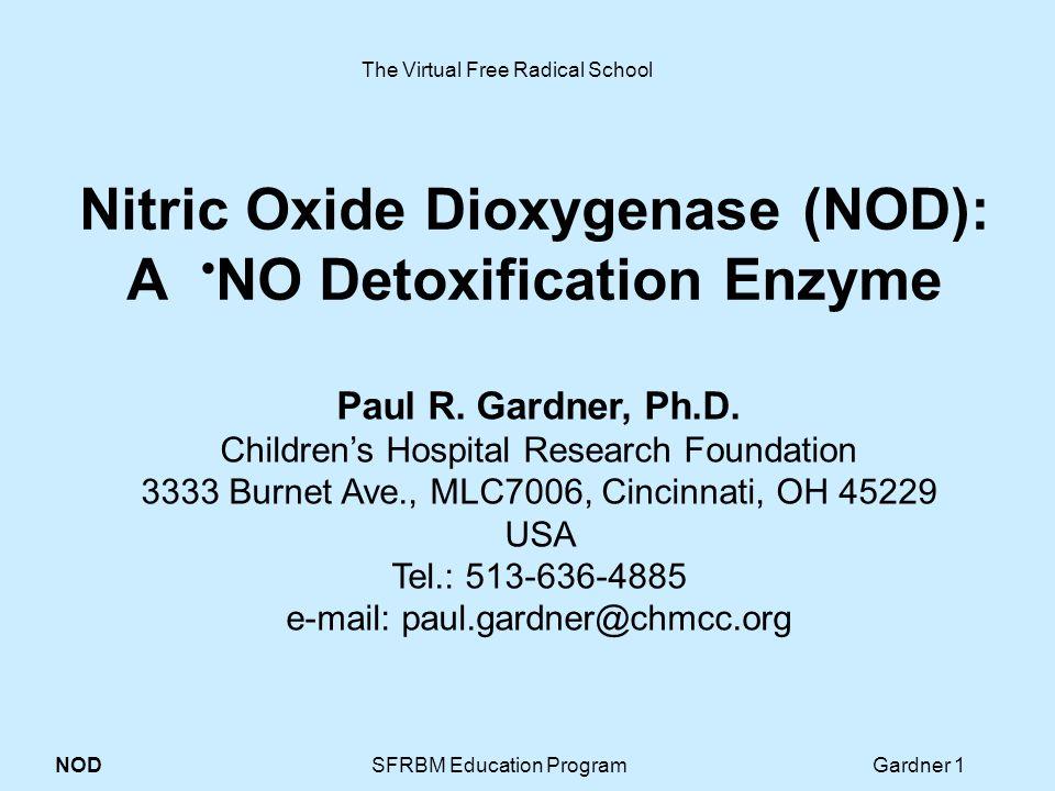 NOD SFRBM Education Program Gardner 1 Nitric Oxide Dioxygenase (NOD): A NO Detoxification Enzyme Paul R.