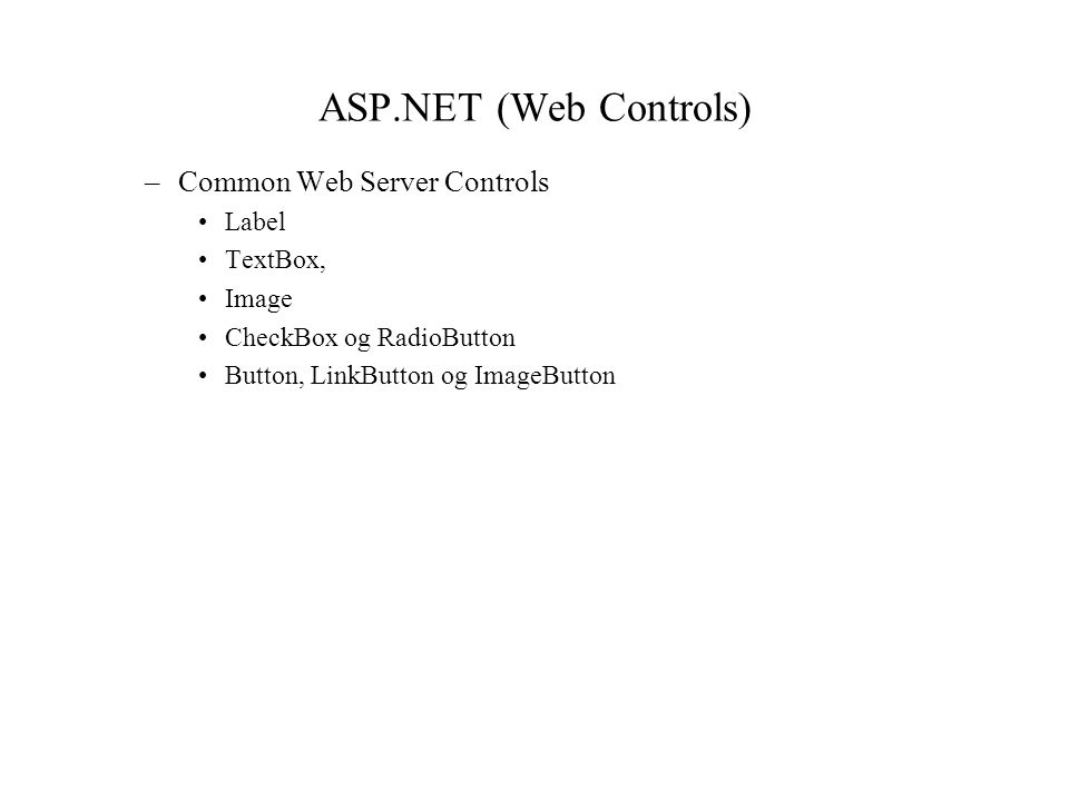ASP.NET (Web Controls) –Common Web Server Controls Label TextBox, Image CheckBox og RadioButton Button, LinkButton og ImageButton