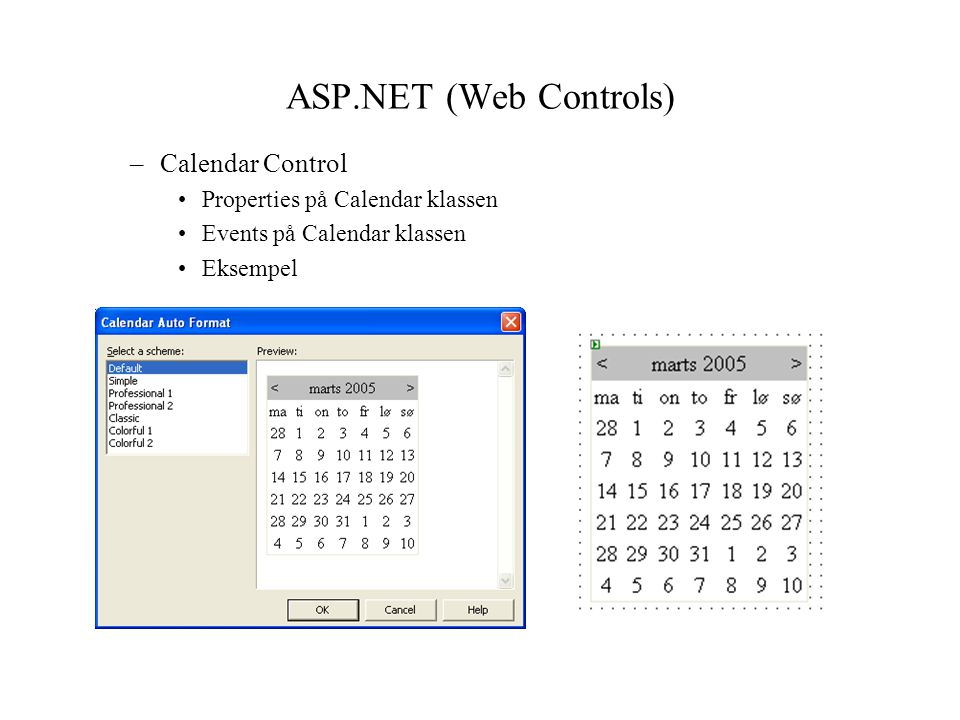 ASP.NET (Web Controls) –Calendar Control Properties på Calendar klassen Events på Calendar klassen Eksempel