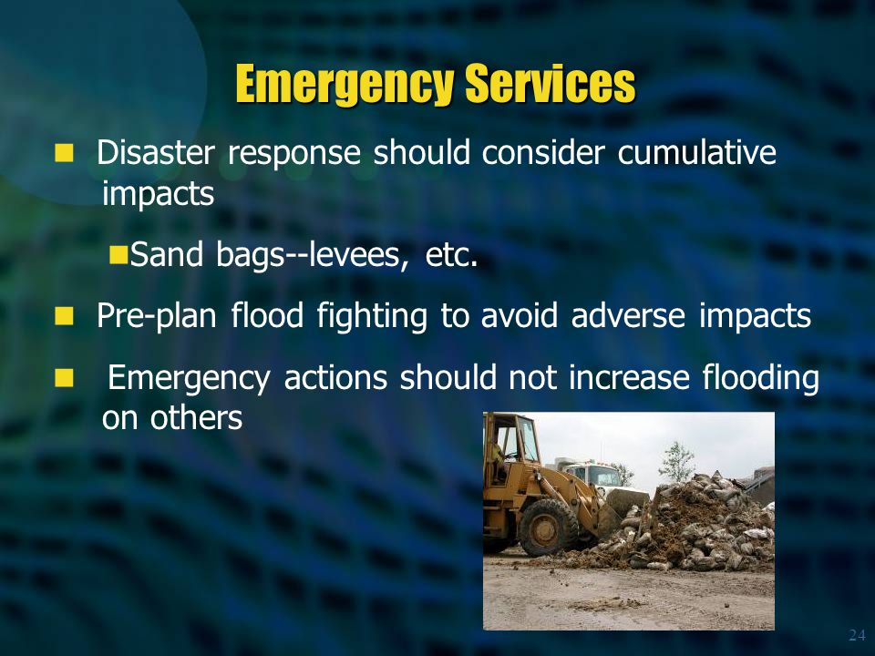 24 Disaster response should consider cumulative impacts Sand bags--levees, etc.