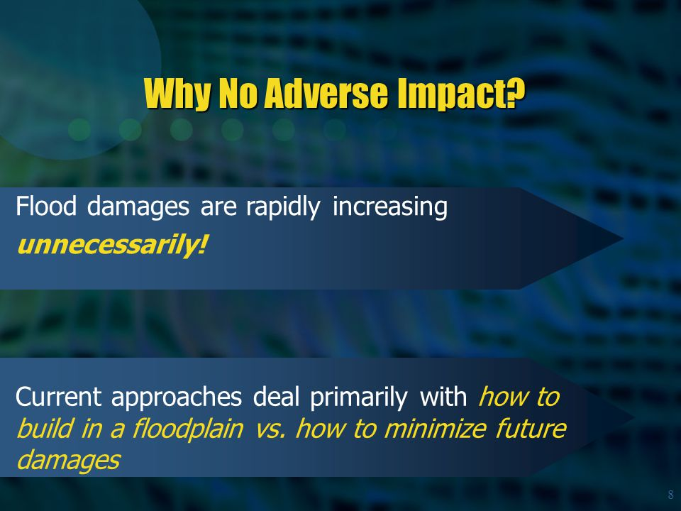 8 Why No Adverse Impact. Flood damages are rapidly increasing unnecessarily.