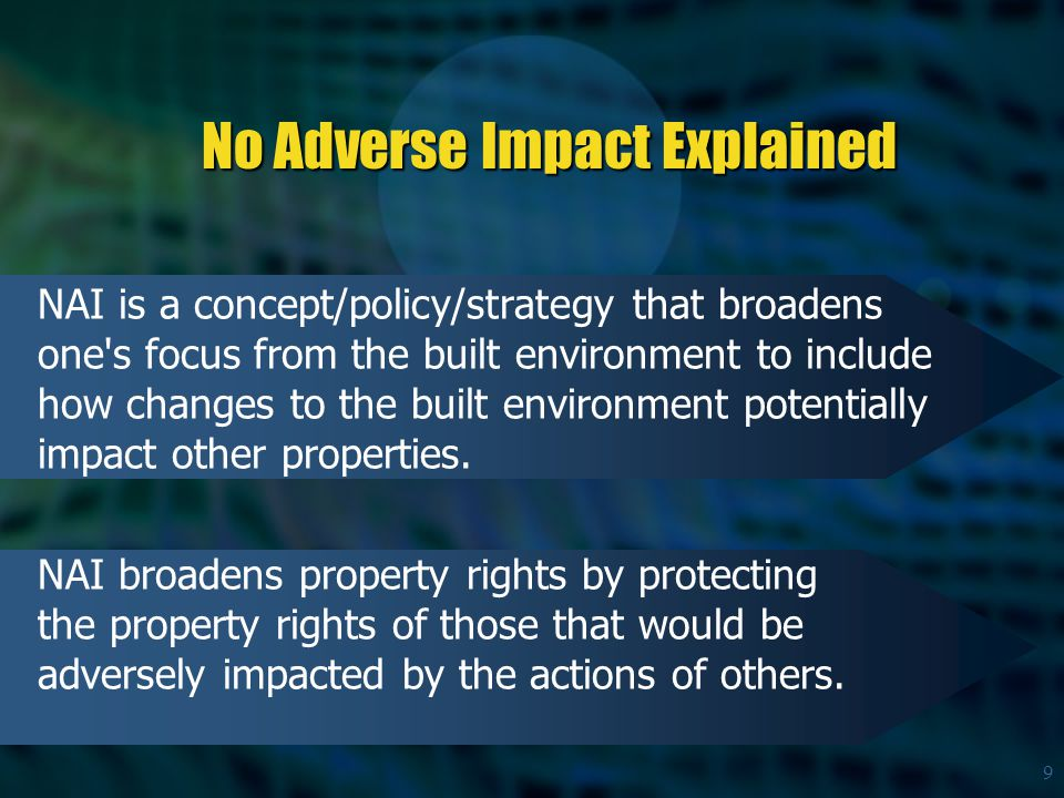 10 No Adverse Impact Defined Activities that could adversely impact flood damage to another property or community will be allowed only to the extent that the impacts are mitigated or have been accounted for within an adopted community-based plan.