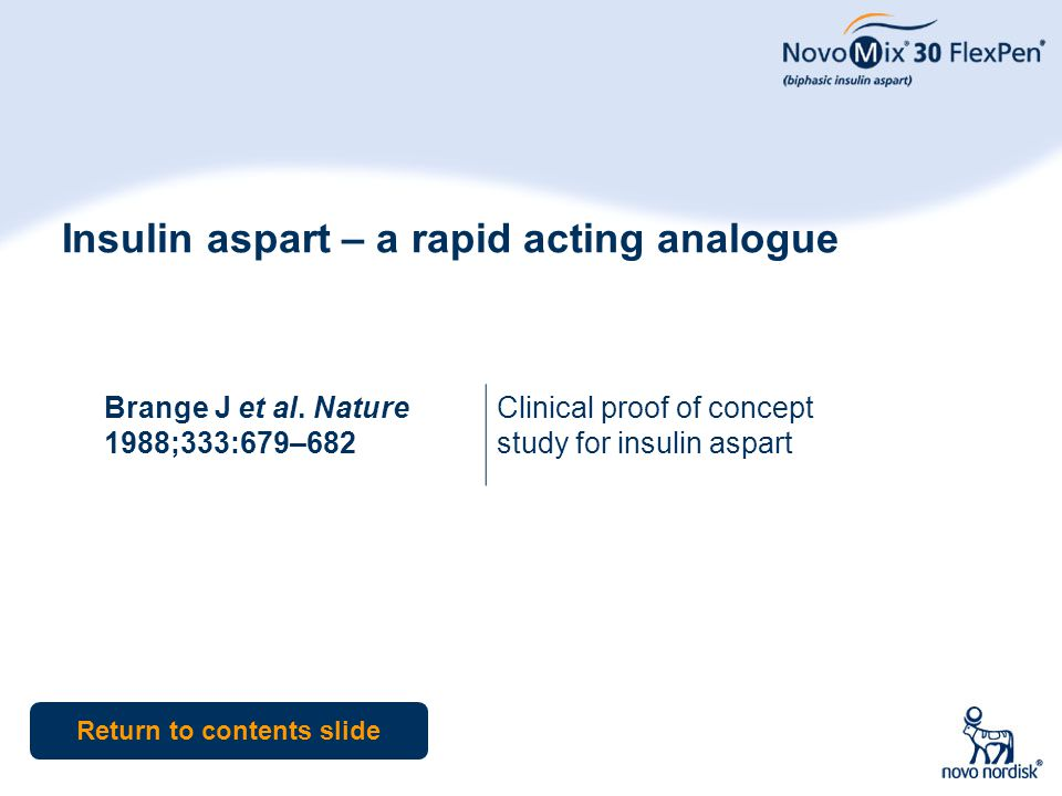 3 Insulin aspart – a rapid acting analogue Brange J et al. Nature 1988;333:679–682 Clinical proof of concept study for insulin aspart Return to conten