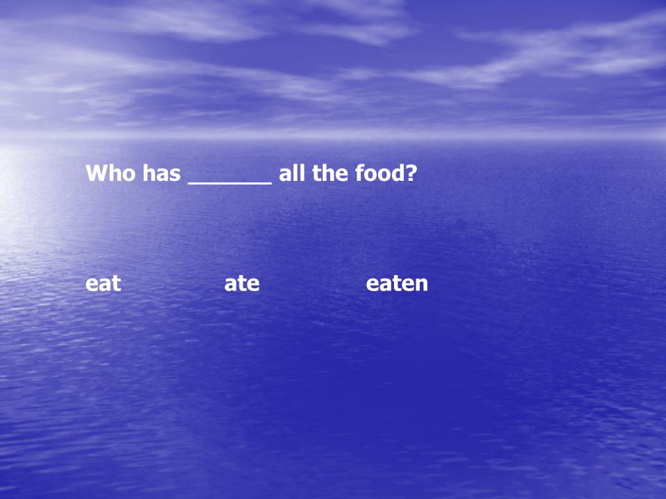 Correct! Continue Who has eaten all the food?