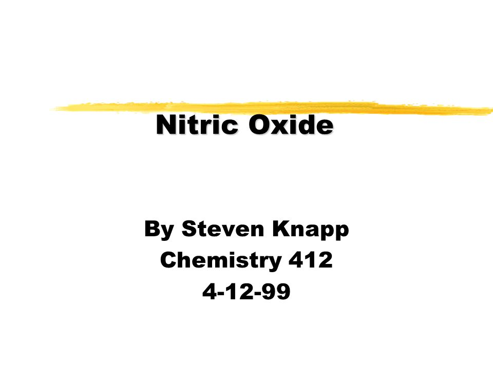 Nitric Oxide By Steven Knapp Chemistry 412 4-12-99