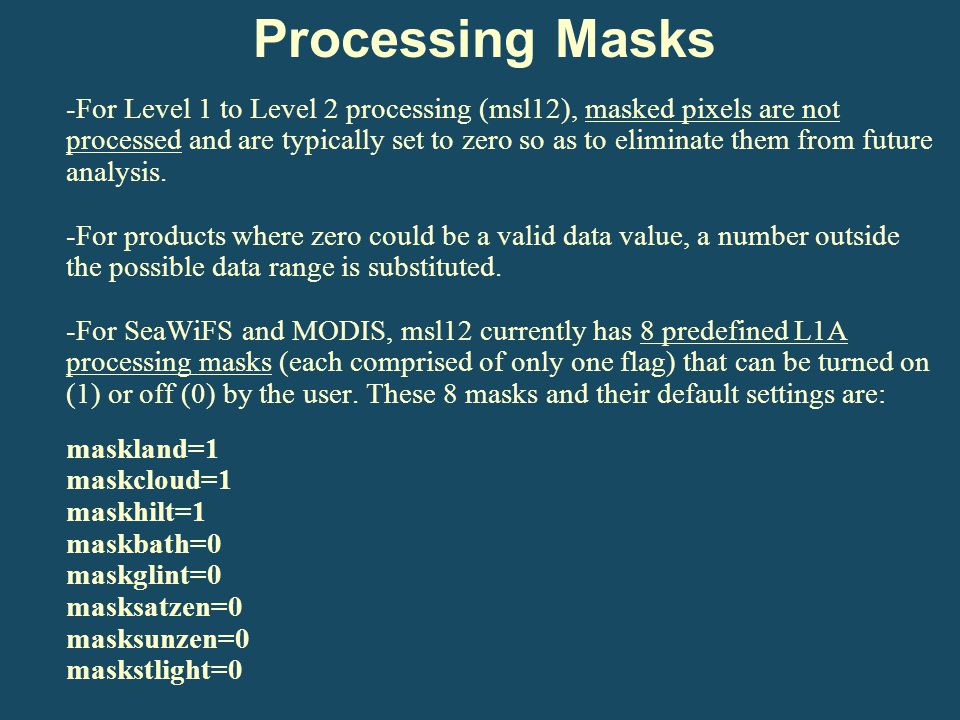 -For Level 1 to Level 2 processing (msl12), masked pixels are not processed and are typically set to zero so as to eliminate them from future analysis