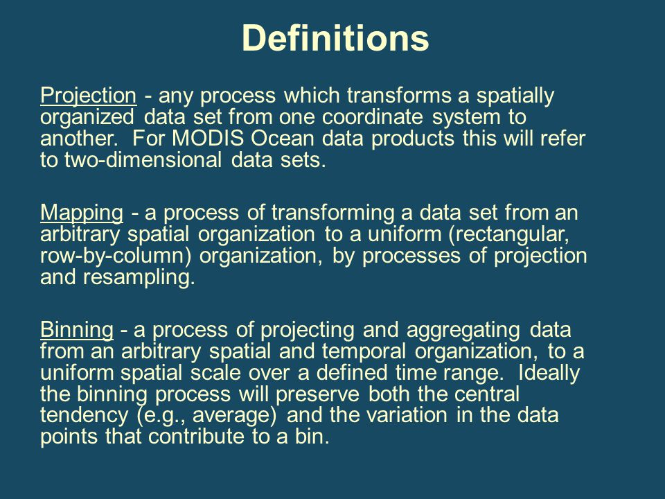 Definitions Projection - any process which transforms a spatially organized data set from one coordinate system to another. For MODIS Ocean data produ
