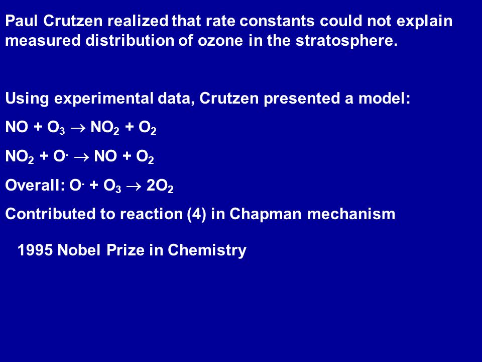 Paul Crutzen realized that rate constants could not explain measured distribution of ozone in the stratosphere. Using experimental data, Crutzen prese