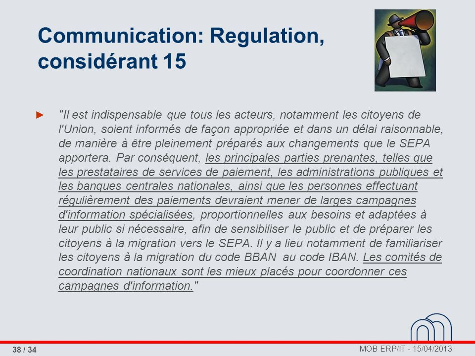 MOB ERP/IT - 15/04/2013 38 / 34 Communication: Regulation, considérant 15 ►