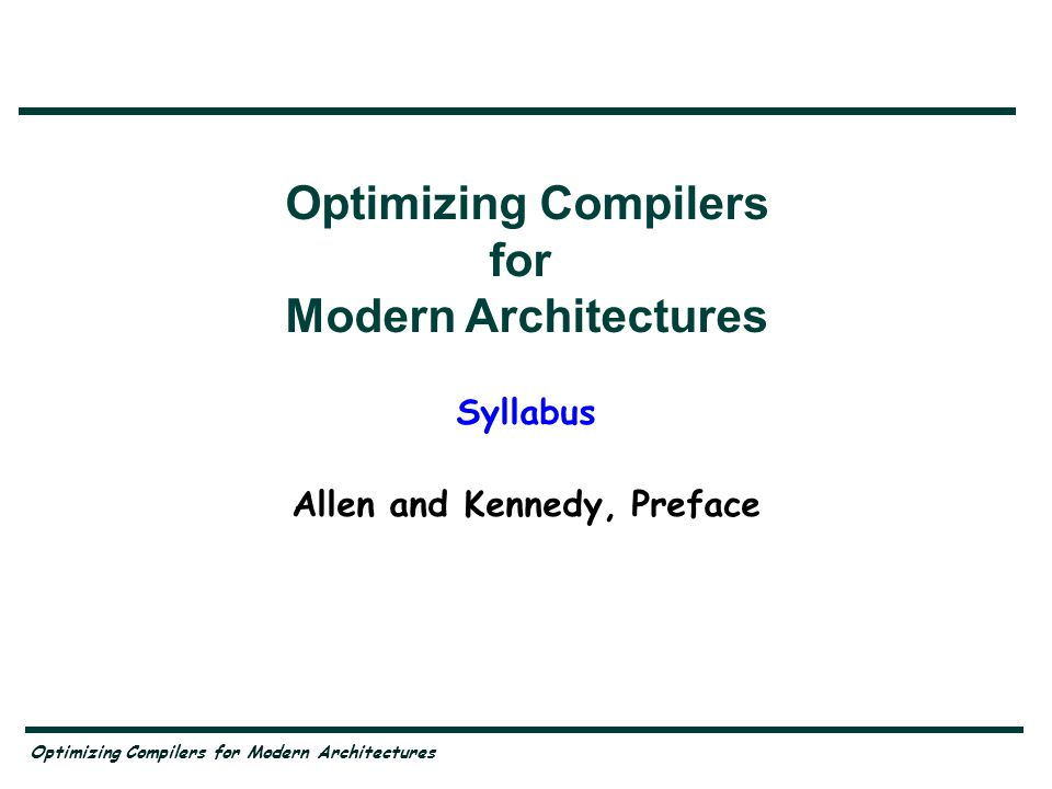 Optimizing Compilers for Modern Architectures Syllabus Allen and Kennedy, Preface Optimizing Compilers for Modern Architectures