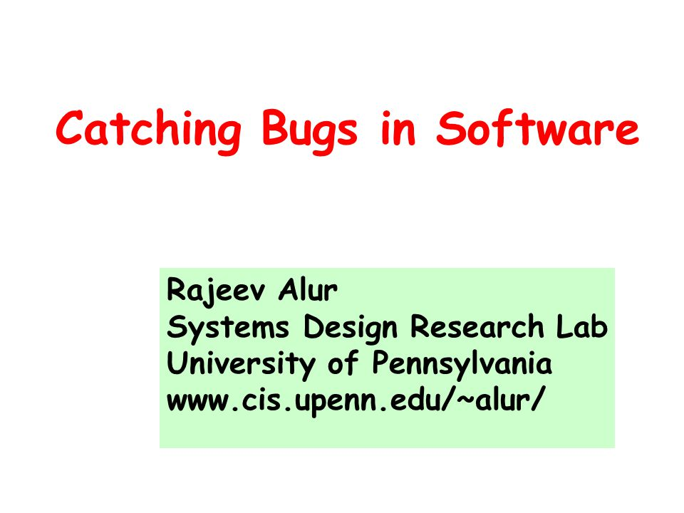 Software Reliability  Software bugs are pervasive Bugs can be expensive Bugs can cost lives Bulk of development cost is in validation, testing, bug fixes  Old problem that just won't go away  Many approaches and decades of research Systematic testing Programming languages technology (e.g.