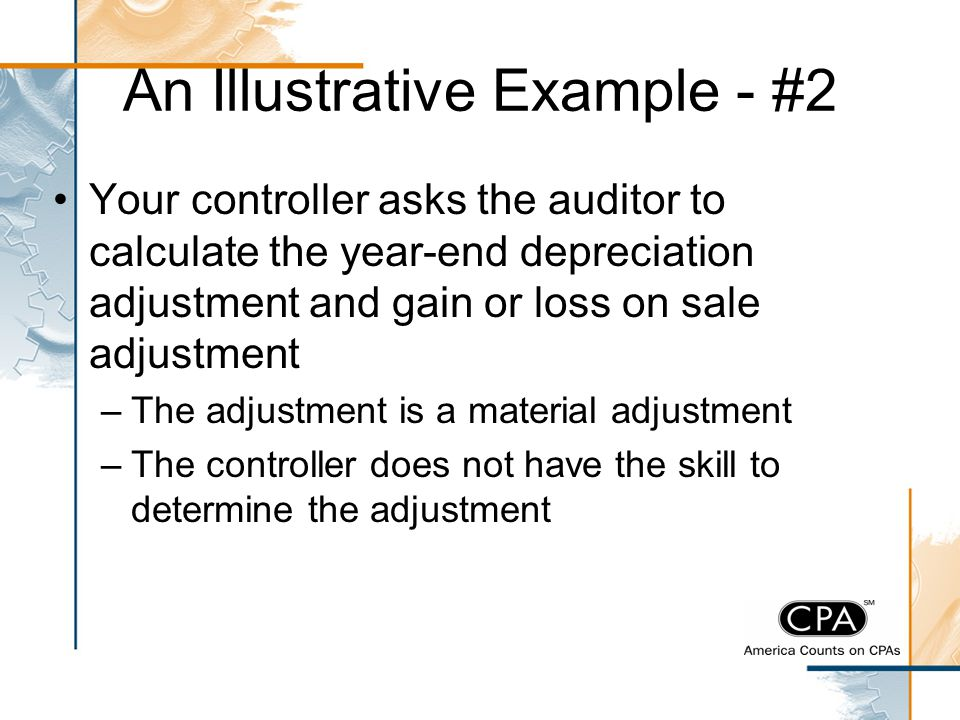 An Illustrative Example - #2 Your controller asks the auditor to calculate the year-end depreciation adjustment and gain or loss on sale adjustment –T