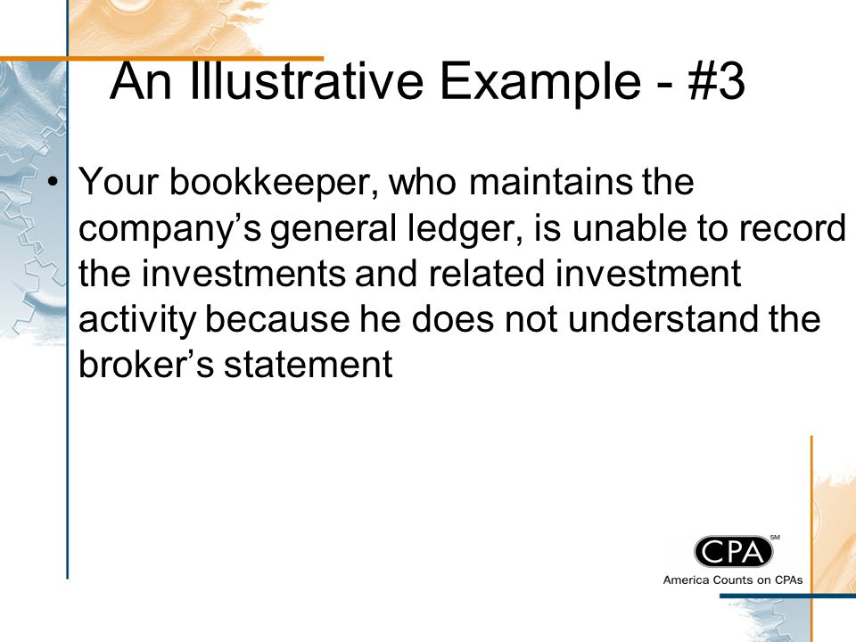 An Illustrative Example - #3 Your bookkeeper, who maintains the company's general ledger, is unable to record the investments and related investment a