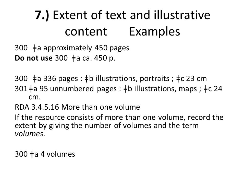 7.) Extent of text and illustrative content Examples 300 ǂa approximately 450 pages Do not use 300 ǂa ca.