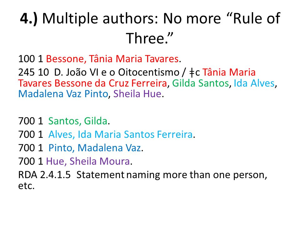4.) Multiple authors: No more Rule of Three. Continued RDA 2.4.1.5 Statement naming more than one person, etc.