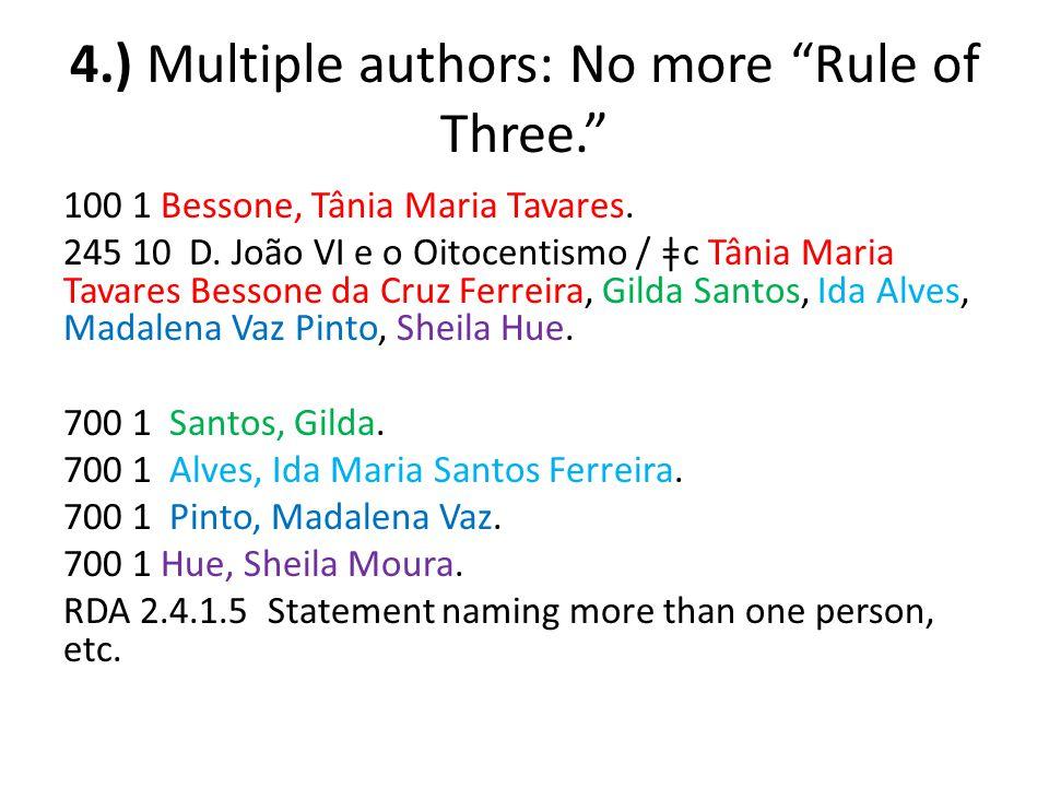 """4.) Multiple authors: No more """"Rule of Three."""" 100 1 Bessone, Tânia Maria Tavares. 245 10 D. João VI e o Oitocentismo / ǂc Tânia Maria Tavares Bess"""