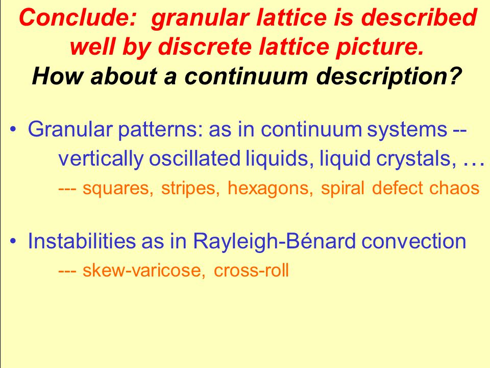 Conclude: granular lattice is described well by discrete lattice picture. How about a continuum description? Granular patterns: as in continuum system